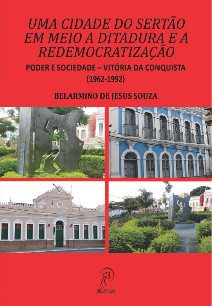 Uma cidade do sertão em meio à ditadura e à redemocratização: poder e sociedade – Vitória da Conquista (1962-1992)