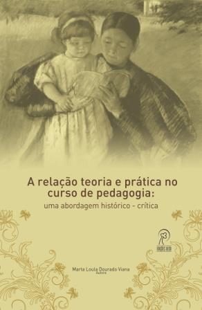 A relação teoria e prática no curso de Pedagogia: uma abordagem histórico-critica