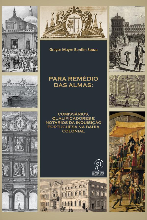 Para remédio das almas: comissários, qualificadores e notários da inquisição portuguesa na Bahia colonial