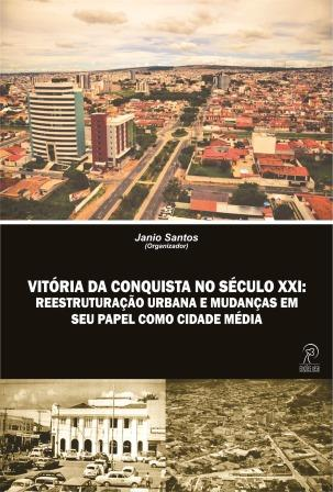 Vitória da Conquista no Século XXI: reestruturação urbana e mudanças em seu papel enquanto cidade média