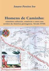 Homens de Caminho: trânsitos culturais, comércio e cores nos sertões da América portuguesa. Século XVIII.
