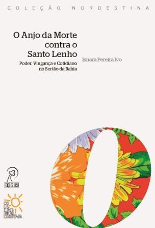 O Anjo da Morte contra o Santo Lenho: poder, vingança e cotidiano no sertão da Bahia