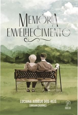 Memória e envelhecimento: lembranças de idosos e familiares cuidadores