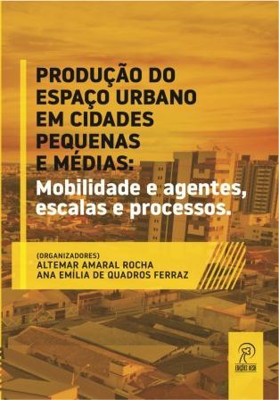 Produção do espaço urbano em cidades pequenas e médias: mobilidade e agentes, escalas e processos
