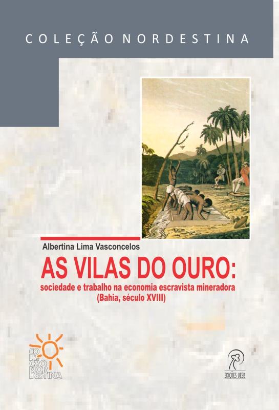 As vilas do ouro: sociedade e trabalho na economia escravista mineradora (Bahia, século XVIII)