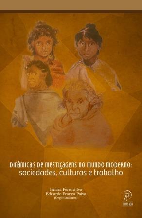Dinâmicas de mestiçagens no mundo moderno: sociedades, culturas e trabalho